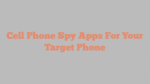 Cell Phone Spy Apps For Your Target Phone
