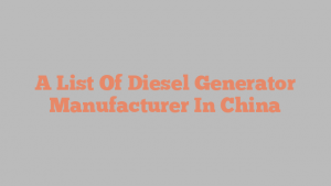 A List Of Diesel Generator Manufacturer In China