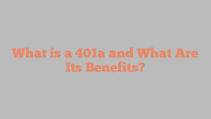 What is a 401a and What Are Its Benefits?