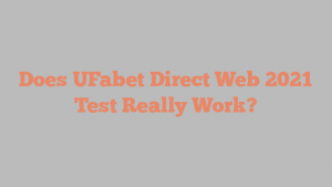 Does UFabet Direct Web 2021 Test Really Work?