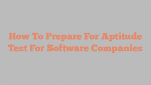 How To Prepare For Aptitude Test For Software Companies