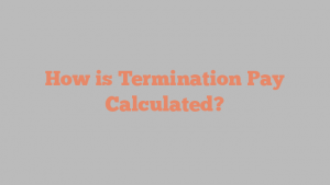 How is Termination Pay Calculated?