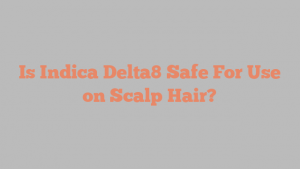 Is Indica Delta8 Safe For Use on Scalp Hair?