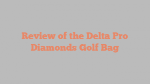Review of the Delta Pro Diamonds Golf Bag
