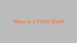 What Is a PTAC Unit?