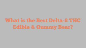 What is the Best Delta-8 THC Edible & Gummy Bear?